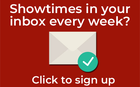 Showtimes in your inbox every week? Click here to subscribe to our showtimes email service.