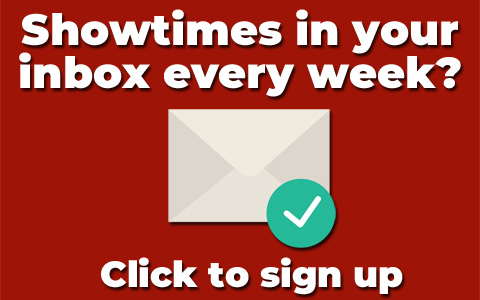 Showtimes in your inbox every week? Click here to sign up.