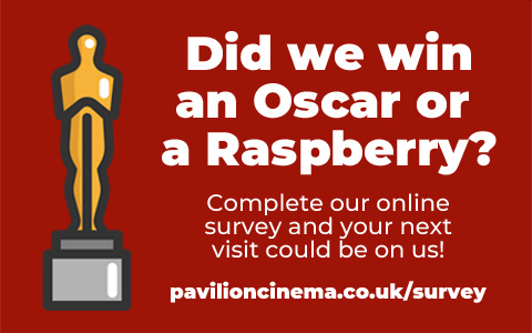 Did we win an Oscar or a Raspberry? Complete our online survey and your next visit could be on us